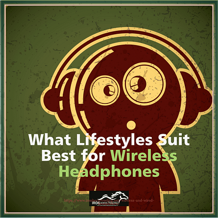 What Lifestyles Suit Best for Wireless Headphones