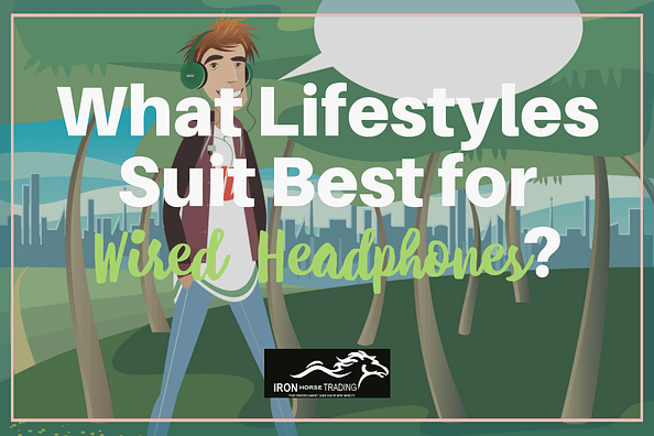 What Lifestyles Suit Best for Wired Headphones